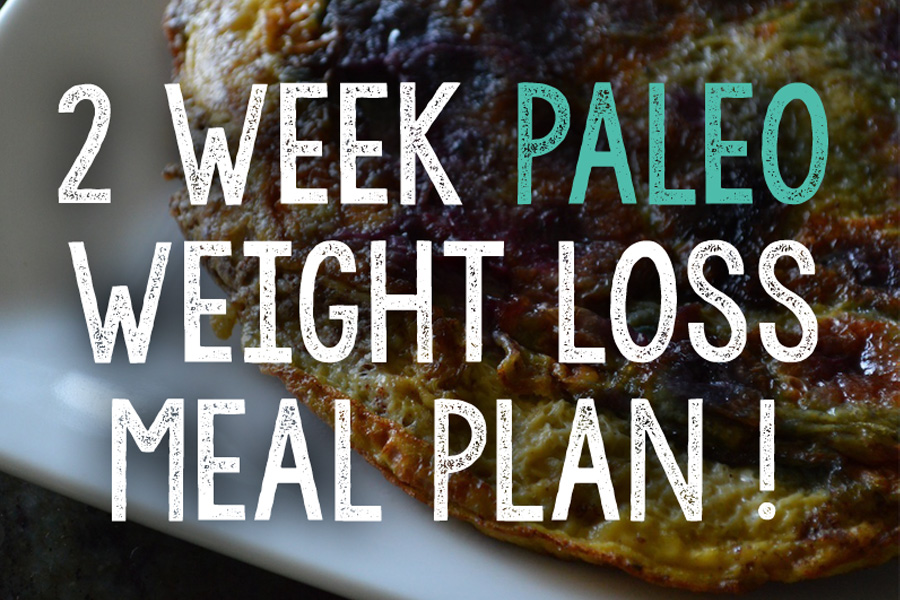 2 Week Paleo Meal Plan That Will Help You Lose Weight Fast!