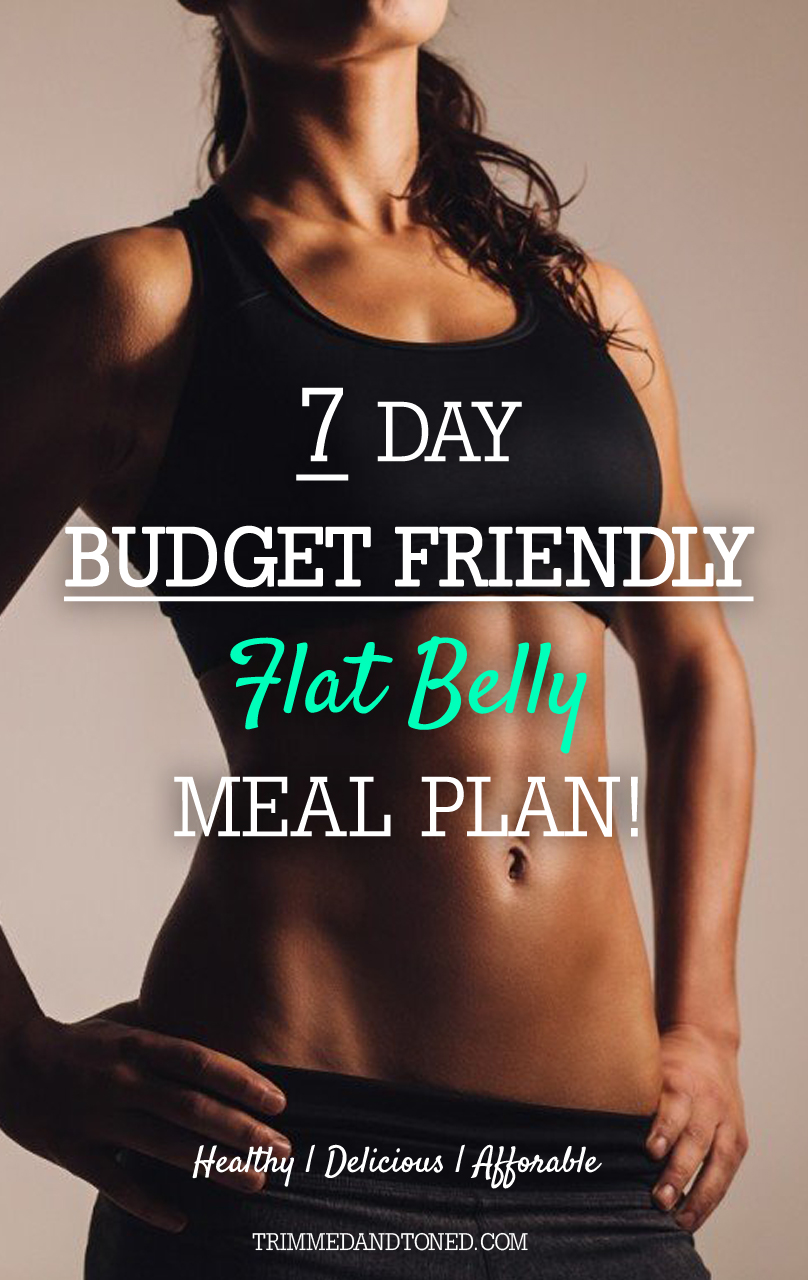 The Best 7 Day 'Budget Friendly' Flat Stomach Meal Plan