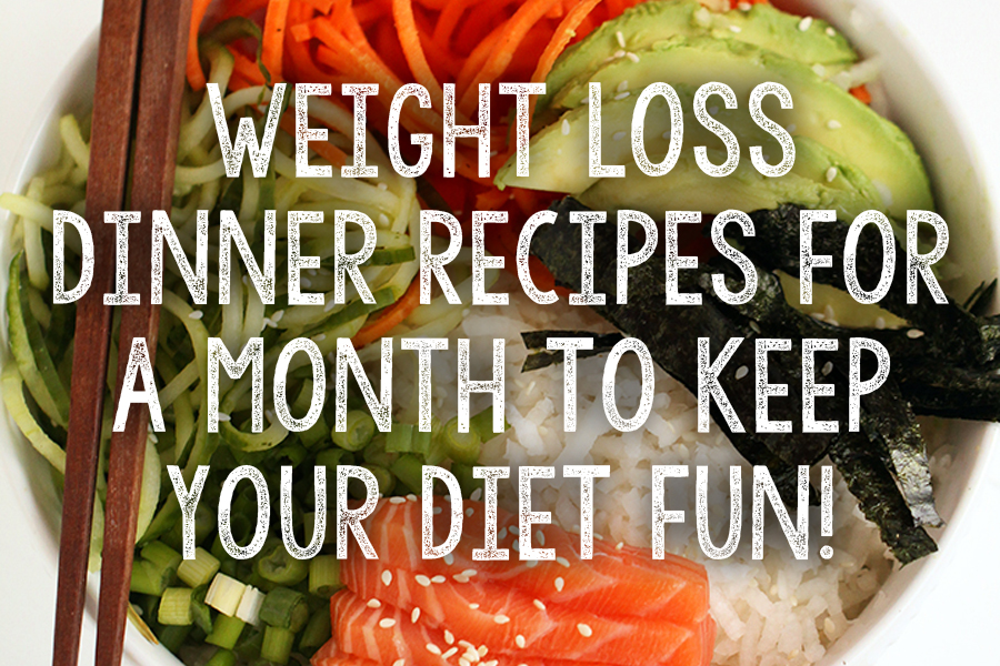 Healthy Weight Loss Dinner Recipes For A Month To Keep Your Diet Fun