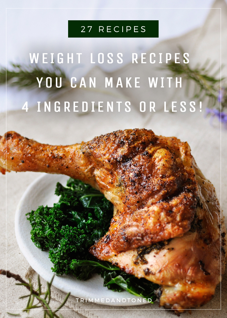 27 Healthy Weight Loss Recipes You Can Make With 4 Ingredients Or Less!